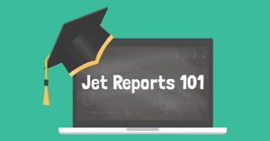 Jet Reports 101