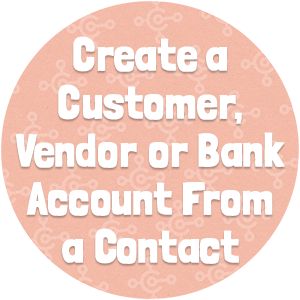 Create a Customer, Vendor or Bank Accounts From a Contact